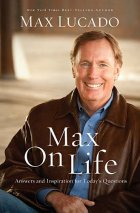 140 245 book 340 cover Max on Life by Max Lucado