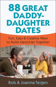 88 Great Daddy Daughter Dates by Rob and Joanna Teigen