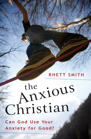 the anxious christian rhett smith The Anxious Christian by Rhett Smith